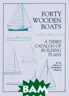 Forty Wooden Boats: A Third Catalog of Building Plans   Editors of Woodenboat Magazine купить
