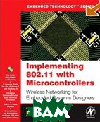 Implementing 802.11 with Microcontrollers: Wireless Networking for Embedded Systems Designers (Embedded Technology)  Fred Eady  ������