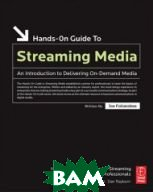 Hands-On Guide to Streaming Media, Second Edition : an Introduction to Delivering On-Demand Media (The Focal Hands-on Guide Series.) (Hands-on Guide Series) 