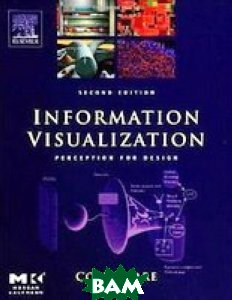 Information Visualization, Second Edition: Perception for Design (Interactive Technologies) / Визуализации информации, Second Edition: восприятие дизайна (Interactive Technologies) [Твердый Переплет] 