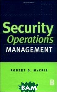 Security Operations Management  Robert D. McCrie купить