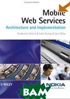 Mobile Web Services: Architecture and Implementation   Frederick Hirsch, John Kemp, Jani Ilkka купить