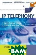 IP Telephony: Deploying Voice-over-IP Protocols  