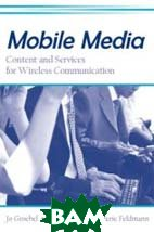 Mobile Media: Content and Servies for Wireless Communcations (European Institute for the Media) 