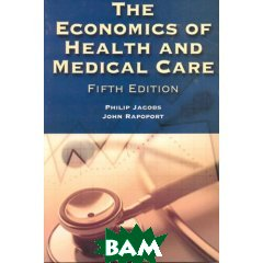 The Economics of Health and Medical Care. 5-th Edition 