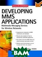 Developing MMS Applications: Multimedia Messaging  Scott C. Guthery, Mary J Cronin купить