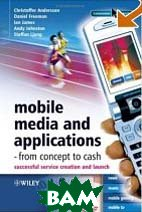 Mobile Media and Applications, From Concept to Cash: Successful Service Creation and Launch (Hardcover) 