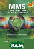 MMS: Technologies, Usage and Business Models    Daniel Ralph, Paul Graham купить