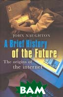 A Brief History of the Future: The Origins of the Internet  John Naughton ������