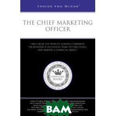 The Chief Marketing Officer: CMOs from the World�s Leading Companies on Building a Successful Team, Setting Goals, and Making a Financial Impact (Inside the Minds) 