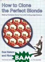How to Clone the Perfect Blonde: Making Fantasies Come True with Cutting-edge Science 