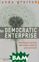 The Democratic Enterprise: Liberating your Business with Freedom, Flexibility and Commitment  