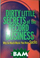 Dirty little secrets of the record business: Why So Much Music You Hear Sucks /  �������  ������� �����������, ��� ������ ��� ����� `���������` ������  Hank Bordowitz  / ����  �������� ������