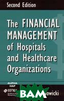 The Financial Management of Hospitals and Healthcare Organizations, Second Edition 