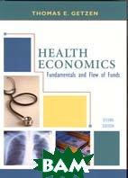 Health Economics : Fundamentals and Flow of Funds  Thomas E. Getzen ������