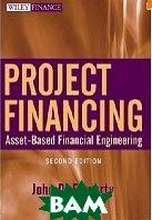 Project Financing: Asset-Based Financial Engineering  / Финансирование проектов -финансовые технологии, базирующиеся на активах  John D. Finnerty / Джон Финнерти купить
