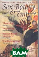 Sex, Botany and Empire: The Story of Carl Linnaeus and Joseph Banks  Patricia Fara купить