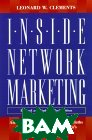 Inside Network Marketing : An Expert's View into the Hidden Truths and Exploited Myths of America's Most Misunderstood Industry 