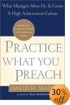 Practice What You Preach: What Managers Must Do to Create a High-Achievement Culture  David H. Maister ������