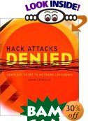 Hack Attacks Denied: Complete Guide to Network LockDown 