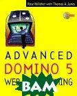 Advanced Domino 5 Web Programming (Lotus Notes/Domino Series)  Rose M. Kelleher, Jones. Thomas A., Tom Jones, Thomas Jones купить