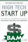 High Tech Start Up : The Complete Handbook for Creating Successful New High Tech 