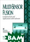 Multi-Sensor Fusion : Fundamentals and Applications With Software 