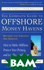 The Complete Guide to Offshore money Havens, Revised and Updated 3rd Edition: How to Make Millions, Protect Your Privacy, and Legally Avoid Taxes 