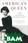 America's Queen: A Life of Jacqueline Kennedy Onassis 