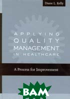 Applying Quality Management in Healthcare: A Process for Improvement 