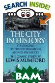 The City in History: Its Origins, Its Transformations, and Its Prospects  Lewis Mumford купить