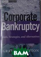 Corporate Bankruptcy: Tools, Strategies, and Alternatives /  Корпоративные банкротства :  инструменты, стратегии, альтернативы  Grant W. Newton / Грант Ньютон купить