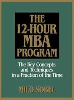 The 12-Hour MBA Program  Milo Sobel купить