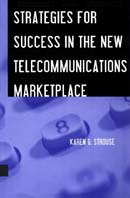 Strategies for Success in the New Telecommunications Marketplace (Artech House Telecommunications Library)  Karen Strouse ������