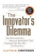 The Innovator's Dilemma: The Revolutionary National Bestseller That Changed The Way We Do Business 