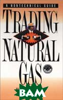 Trading Natural Gas: Cash Futures Options and Swaps (Pennwell Nontechnical Series) 