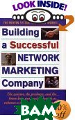 Building a Successful Network Marketing Company: The Systems, the Products, and the Know-How You Need to Launch or Enhance a Successful Mlm Company  Angela L. Moore купить