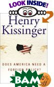 Does America Need a Foreign Policy?  Henry A. Kissinger купить