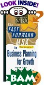 The Fast Forward MBA in Business Planning for Growth (Fast Forward MBA Series)  Philip Walcoff купить