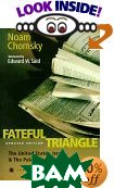 Fateful Triangle: The United States, Israel, and the Palestinians (South End Press Classics Series) 