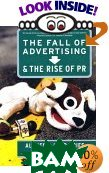 The Fall of Advertising and the Rise of PR  Al Ries, Laura Ries  ������
