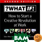 What If?: How to Start a Creative Revolution at Work 