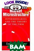 Market Microstructure : Intermediaries and the Theory of the Firm  Daniel F. Spulber ������