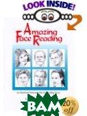 Amazing Face Reading: An Illustrated Encyclopedia for Reading Faces  Mac Fulfer, Dean Schlect, Sandra Williams (Illustrator)  купить