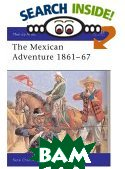 The Mexican Adventure 1861-67 (Men-at-Arms Series) 