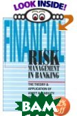 Financial Risk Management In Banking: The Theory and Application of Asset and Liability Management 
