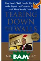 Tearing Down the Walls: How Sandy Weill Fought His Way to the Top of the Financial World. . .and Then Nearly Lost It All (Wall Street Journal Book) (Paperback)  