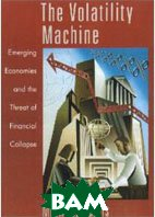 The Volatility Machine .  Emerging economies and the threat of financial collapse(Hardcover) 