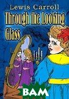 Through the Lokking Glass. Алиса в Зазеркалье.   Кэролл Л.  купить
