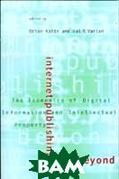 Internet Publishing and Beyond. The Economics of Digital Information and Intellectual Property  Brian Kahin and Hal R. Varian купить